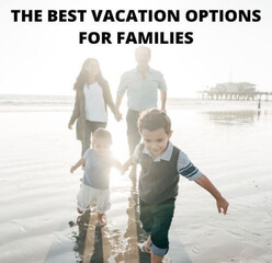 9 Top Vacation ideas for families in the US and beyond (+ How to Choose)