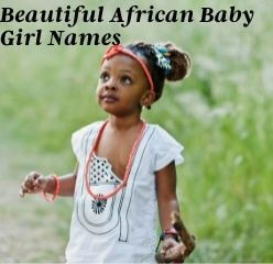 53 Beautiful African Baby Girl Names with Valuable Meanings